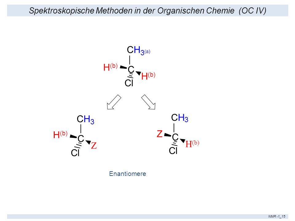 Spektroskopische Methoden in der Organischen Chemie (OC IV) NMR -1_15 C CH 3 (a) Cl H (b) C CH 3 Cl Z C CH H (b) Z 3 Enantiomere