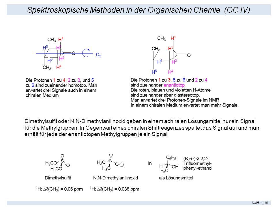 Spektroskopische Methoden in der Organischen Chemie (OC IV) NMR -1_16 Dimethylsulfit oder N,N-Dimethylanilinoxid geben in einem achiralen Lösungsmitte