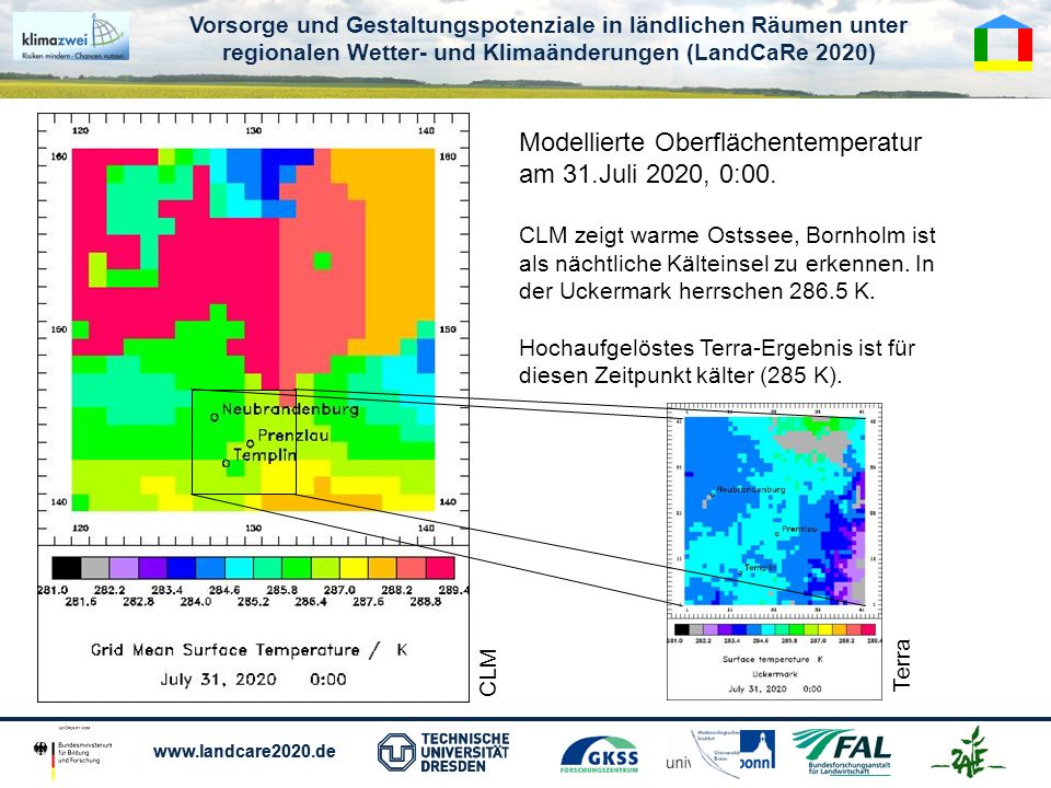 Vorsorge und Gestaltungspotenziale in ländlichen Räumen unter regionalen Wetter- und Klimaänderungen (LandCaRe 2020) www.landcare2020.de Vorsorge und Gestaltungspotenziale in ländlichen Räumen unter regionalen Wetter- und Klimaänderungen (LandCaRe 2020) www.landcare2020.de Modellierte Oberflächentemperatur am 31.Juli 2020, 0:00.