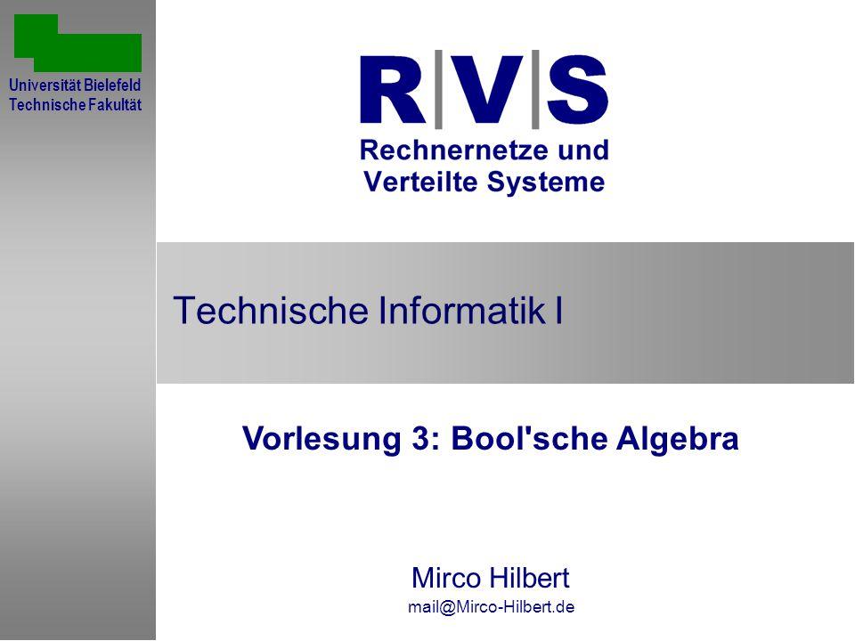 Technische Informatik I Vorlesung 3: Bool sche Algebra Mirco Hilbert mail@Mirco-Hilbert.de Universität Bielefeld Technische Fakultät