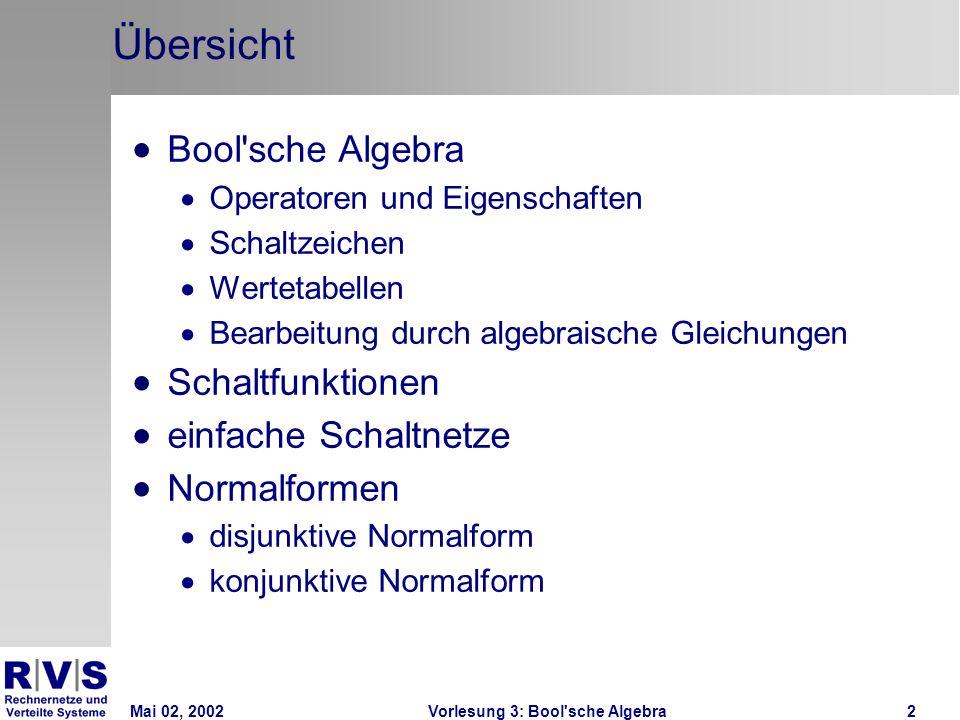 Mai 02, 2002Vorlesung 3: Bool sche Algebra2 Übersicht Bool sche Algebra Operatoren und Eigenschaften Schaltzeichen Wertetabellen Bearbeitung durch algebraische Gleichungen Schaltfunktionen einfache Schaltnetze Normalformen disjunktive Normalform konjunktive Normalform