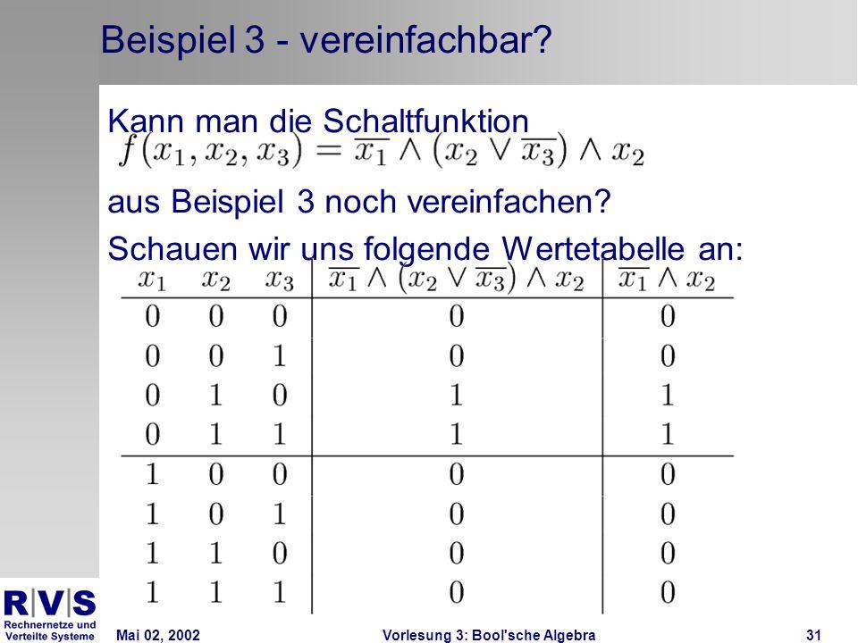 Mai 02, 2002Vorlesung 3: Bool sche Algebra31 Beispiel 3 - vereinfachbar.