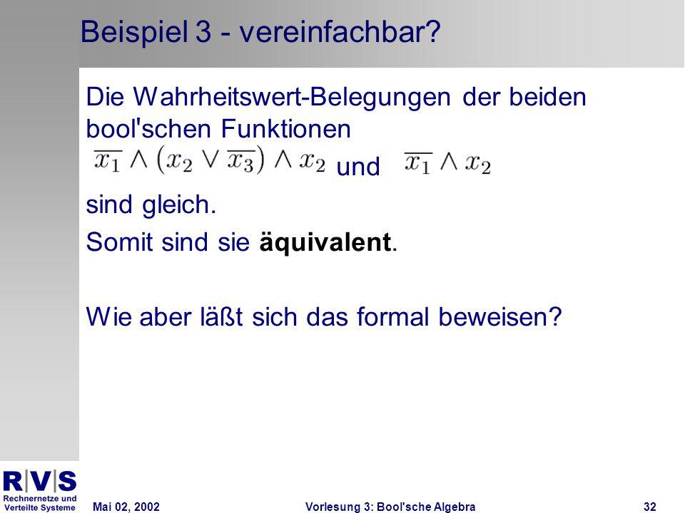 Mai 02, 2002Vorlesung 3: Bool sche Algebra32 Beispiel 3 - vereinfachbar.