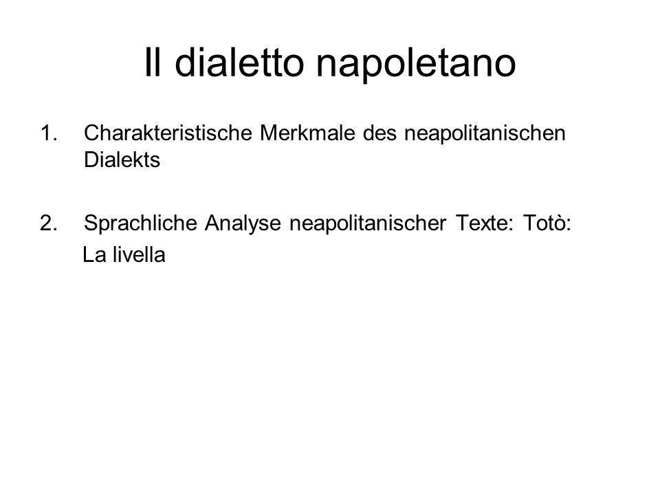 Il dialetto napoletano 1.Charakteristische Merkmale des neapolitanischen Dialekts 2.Sprachliche Analyse neapolitanischer Texte: Totò: La livella