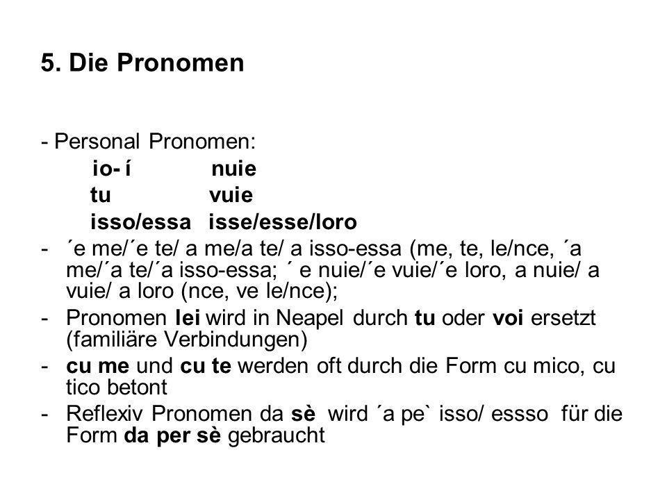 5. Die Pronomen - Personal Pronomen: io- í nuie tu vuie isso/essa isse/esse/loro -´e me/´e te/ a me/a te/ a isso-essa (me, te, le/nce, ´a me/´a te/´a