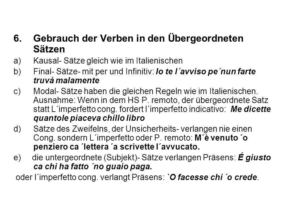 6.Gebrauch der Verben in den Übergeordneten Sätzen a)Kausal- Sätze gleich wie im Italienischen b)Final- Sätze- mit per und Infinitiv: Io te l´avviso p