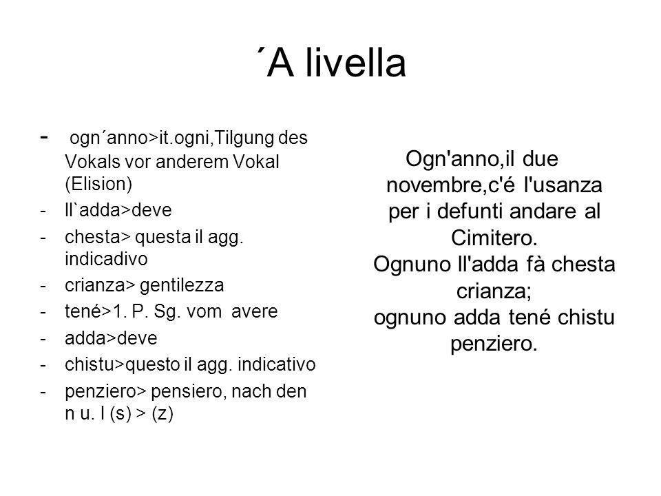 ´A livella - ogn´anno>it.ogni,Tilgung des Vokals vor anderem Vokal (Elision) -ll`adda>deve -chesta> questa il agg. indicadivo -crianza> gentilezza -te