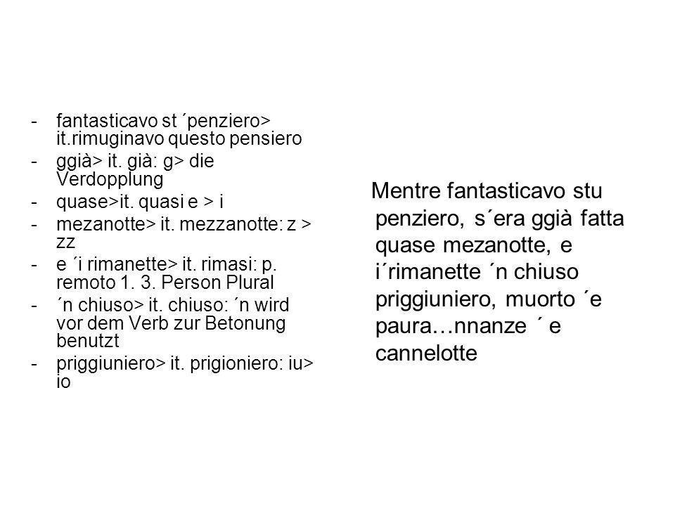 -fantasticavo st ´penziero> it.rimuginavo questo pensiero -ggià> it. già: g> die Verdopplung -quase>it. quasi e > i -mezanotte> it. mezzanotte: z > zz