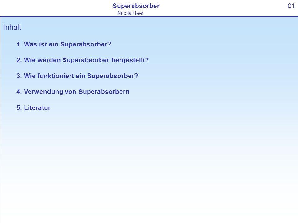 Inhalt 1. Was ist ein Superabsorber? 2. Wie werden Superabsorber hergestellt? 3. Wie funktioniert ein Superabsorber? 4. Verwendung von Superabsorbern