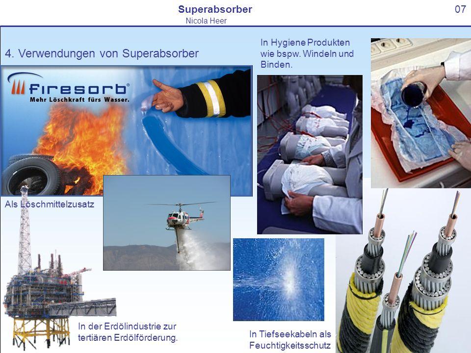 4. Verwendungen von Superabsorber 07Superabsorber Nicola Heer In der Erdölindustrie zur tertiären Erdölförderung. Als Löschmittelzusatz In Hygiene Pro