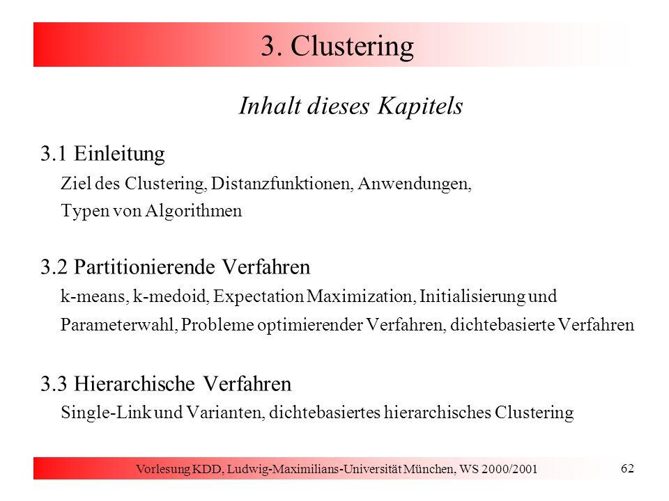 Vorlesung KDD, Ludwig-Maximilians-Universität München, WS 2000/2001 73 3.2 Konstruktion zentraler Punkte Beispiel ClusterCluster-Repräsentanten schlechtes Clustering optimales Clustering