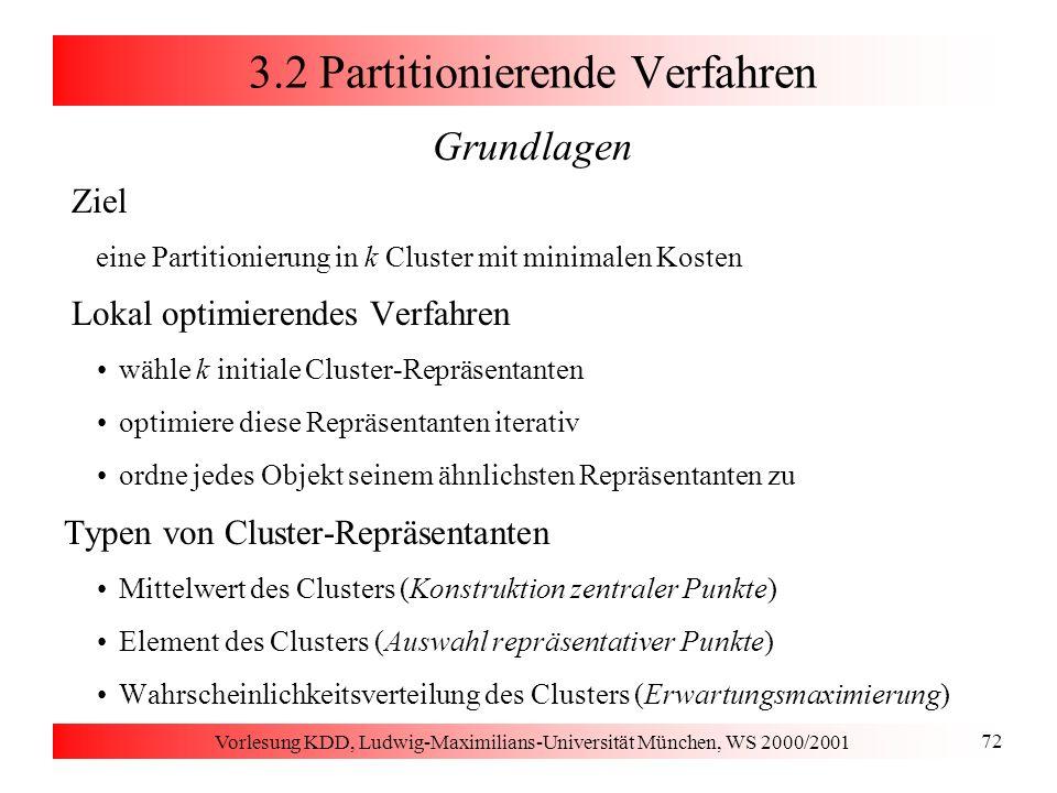 Vorlesung KDD, Ludwig-Maximilians-Universität München, WS 2000/2001 72 3.2 Partitionierende Verfahren Grundlagen Ziel eine Partitionierung in k Cluste