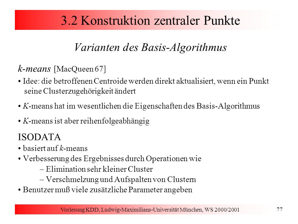 Vorlesung KDD, Ludwig-Maximilians-Universität München, WS 2000/2001 77 3.2 Konstruktion zentraler Punkte Varianten des Basis-Algorithmus k-means [MacQ