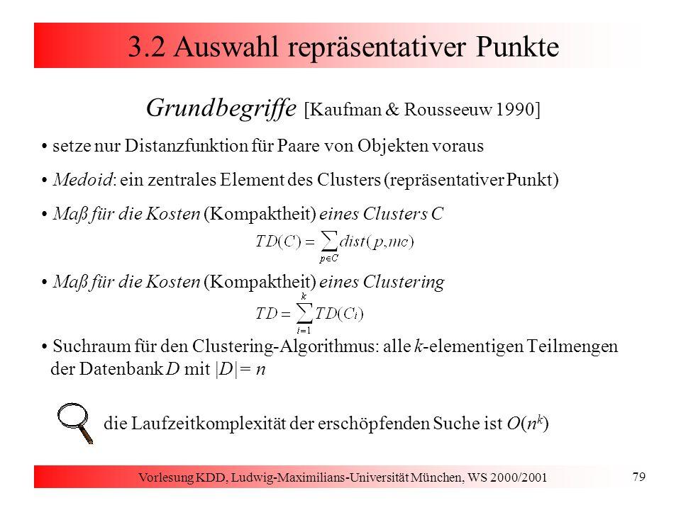 Vorlesung KDD, Ludwig-Maximilians-Universität München, WS 2000/2001 79 3.2 Auswahl repräsentativer Punkte Grundbegriffe [Kaufman & Rousseeuw 1990] set