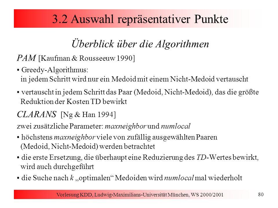 Vorlesung KDD, Ludwig-Maximilians-Universität München, WS 2000/2001 80 3.2 Auswahl repräsentativer Punkte Überblick über die Algorithmen PAM [Kaufman