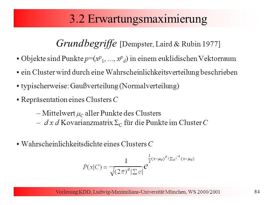 Vorlesung KDD, Ludwig-Maximilians-Universität München, WS 2000/2001 84 3.2 Erwartungsmaximierung Grundbegriffe [Dempster, Laird & Rubin 1977] Objekte