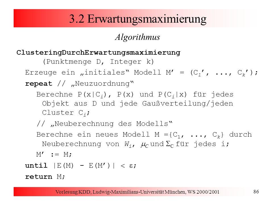 Vorlesung KDD, Ludwig-Maximilians-Universität München, WS 2000/2001 86 3.2 Erwartungsmaximierung Algorithmus ClusteringDurchErwartungsmaximierung (Pun