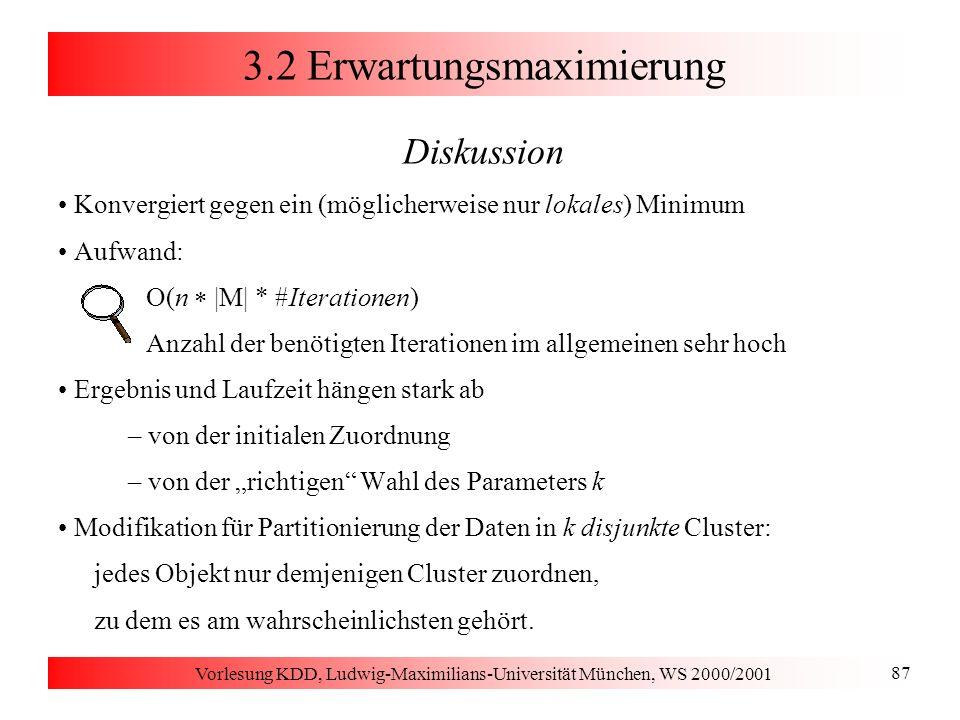 Vorlesung KDD, Ludwig-Maximilians-Universität München, WS 2000/2001 87 3.2 Erwartungsmaximierung Diskussion Konvergiert gegen ein (möglicherweise nur