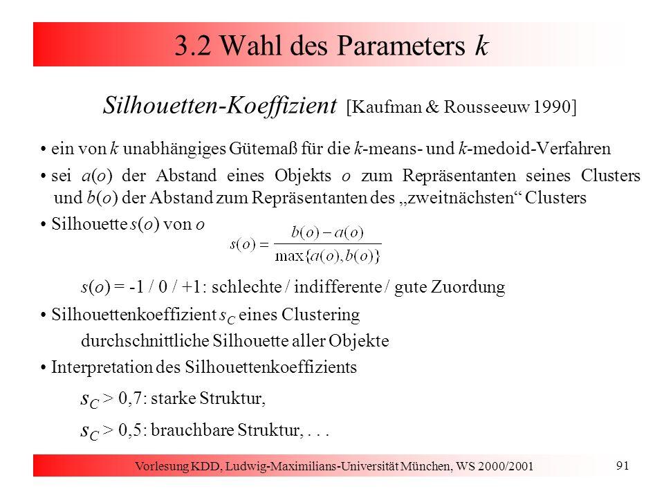 Vorlesung KDD, Ludwig-Maximilians-Universität München, WS 2000/2001 91 3.2 Wahl des Parameters k Silhouetten-Koeffizient [Kaufman & Rousseeuw 1990] ei
