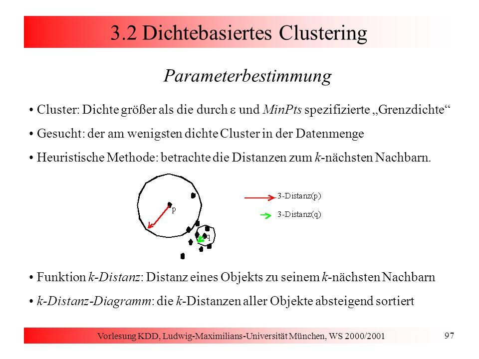 Vorlesung KDD, Ludwig-Maximilians-Universität München, WS 2000/2001 97 3.2 Dichtebasiertes Clustering Parameterbestimmung Cluster: Dichte größer als d