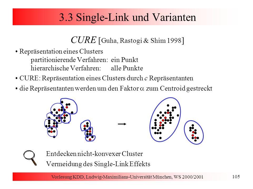 Vorlesung KDD, Ludwig-Maximilians-Universität München, WS 2000/2001 105 3.3 Single-Link und Varianten CURE [ Guha, Rastogi & Shim 1998 ] Repräsentatio