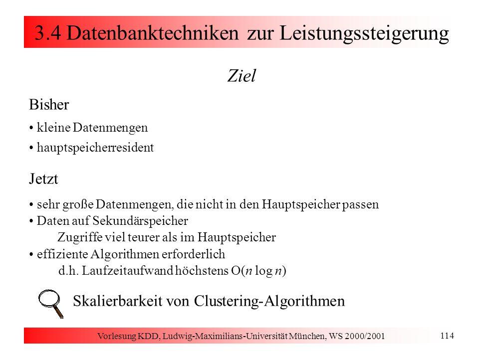 Vorlesung KDD, Ludwig-Maximilians-Universität München, WS 2000/2001 114 3.4 Datenbanktechniken zur Leistungssteigerung Ziel Bisher kleine Datenmengen