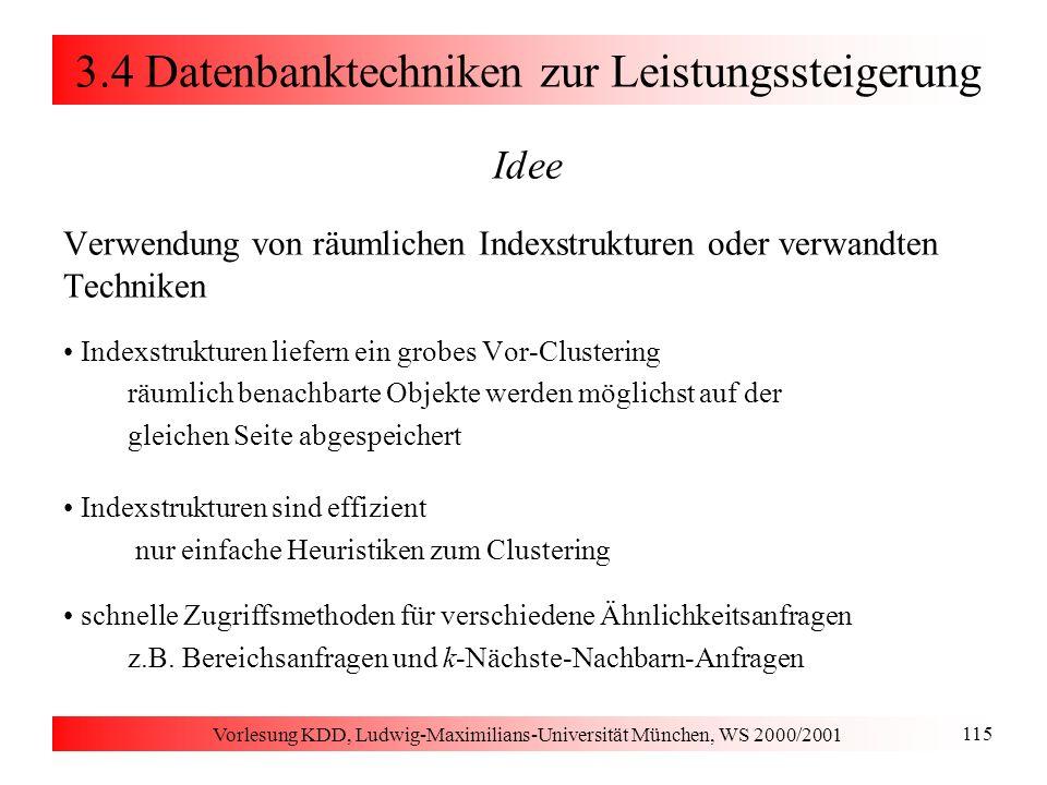 Vorlesung KDD, Ludwig-Maximilians-Universität München, WS 2000/2001 115 3.4 Datenbanktechniken zur Leistungssteigerung Idee Verwendung von räumlichen
