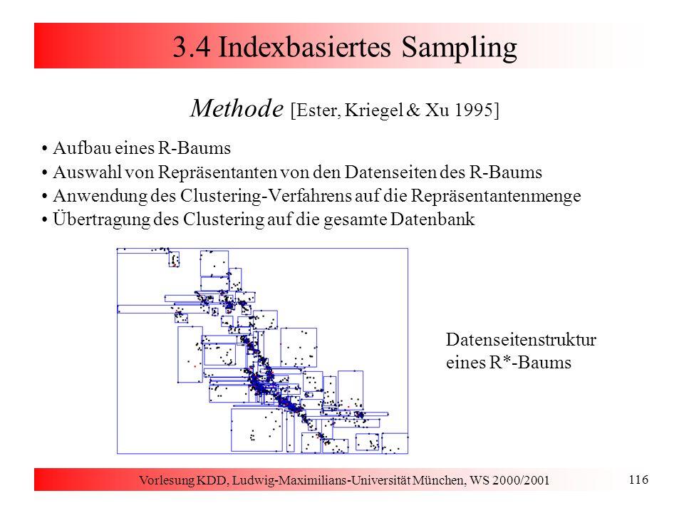 Vorlesung KDD, Ludwig-Maximilians-Universität München, WS 2000/2001 116 3.4 Indexbasiertes Sampling Methode [Ester, Kriegel & Xu 1995] Aufbau eines R-