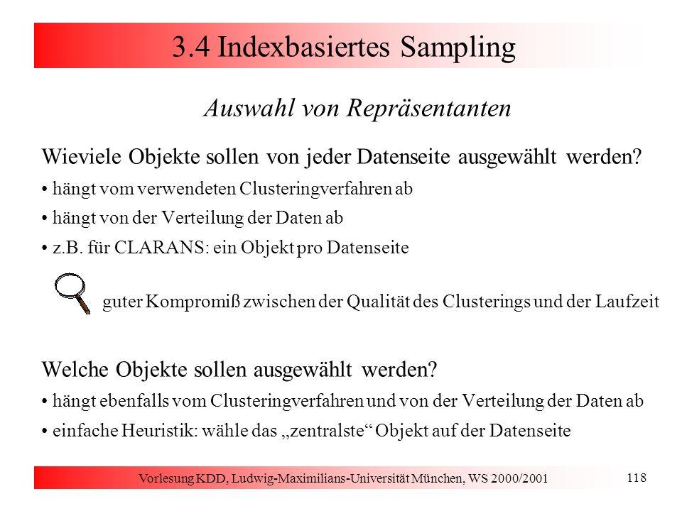 Vorlesung KDD, Ludwig-Maximilians-Universität München, WS 2000/2001 118 3.4 Indexbasiertes Sampling Auswahl von Repräsentanten Wieviele Objekte sollen