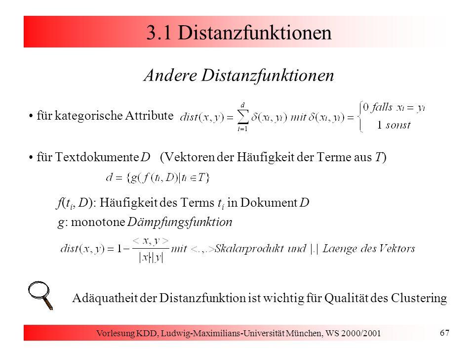 Vorlesung KDD, Ludwig-Maximilians-Universität München, WS 2000/2001 138 3.5 Clustering ausgedehnter Objekte Algorithmus GDBSCAN dasselbe algorithmische Schema wie DBSCAN anstelle einer N -Anfrage eine N NPred -Anfrage anstelle der Bedingung  N   MinPts das MinWeight-Prädikat auswerten Laufzeitkomplexität O(n logn) bei geeigneter Unterstützung der N NPred -Anfrage