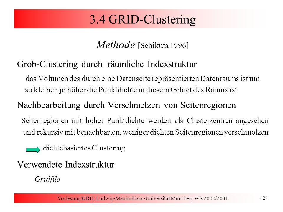 Vorlesung KDD, Ludwig-Maximilians-Universität München, WS 2000/2001 121 3.4 GRID-Clustering Methode [Schikuta 1996] Grob-Clustering durch räumliche In