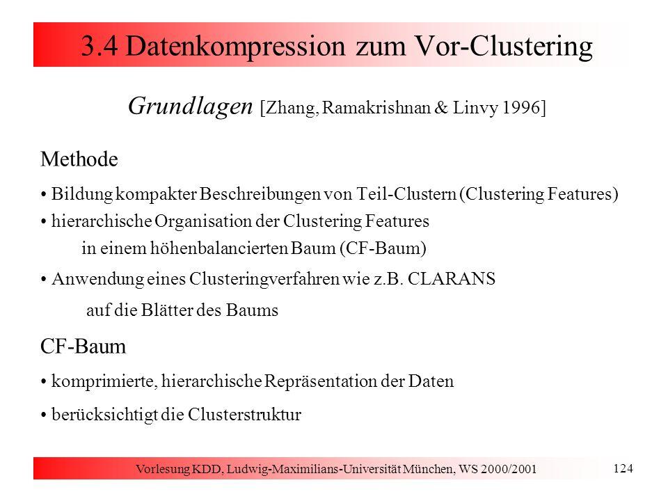 Vorlesung KDD, Ludwig-Maximilians-Universität München, WS 2000/2001 124 3.4 Datenkompression zum Vor-Clustering Grundlagen [Zhang, Ramakrishnan & Linv