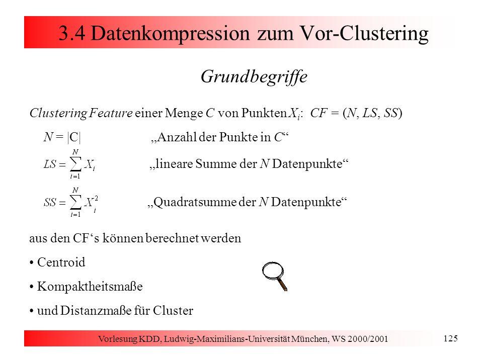 Vorlesung KDD, Ludwig-Maximilians-Universität München, WS 2000/2001 125 3.4 Datenkompression zum Vor-Clustering Grundbegriffe Clustering Feature einer