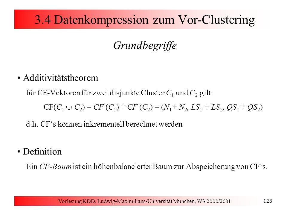 Vorlesung KDD, Ludwig-Maximilians-Universität München, WS 2000/2001 126 3.4 Datenkompression zum Vor-Clustering Grundbegriffe Additivitätstheorem für