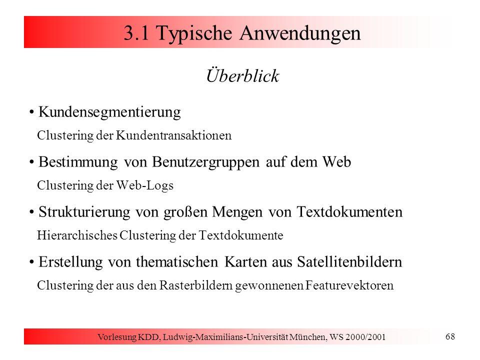 Vorlesung KDD, Ludwig-Maximilians-Universität München, WS 2000/2001 79 3.2 Auswahl repräsentativer Punkte Grundbegriffe [Kaufman & Rousseeuw 1990] setze nur Distanzfunktion für Paare von Objekten voraus Medoid: ein zentrales Element des Clusters (repräsentativer Punkt) Maß für die Kosten (Kompaktheit) eines Clusters C Maß für die Kosten (Kompaktheit) eines Clustering Suchraum für den Clustering-Algorithmus: alle k-elementigen Teilmengen der Datenbank D mit  D = n die Laufzeitkomplexität der erschöpfenden Suche ist O(n k )