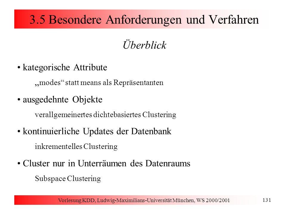 Vorlesung KDD, Ludwig-Maximilians-Universität München, WS 2000/2001 131 3.5 Besondere Anforderungen und Verfahren Überblick kategorische Attribute mod