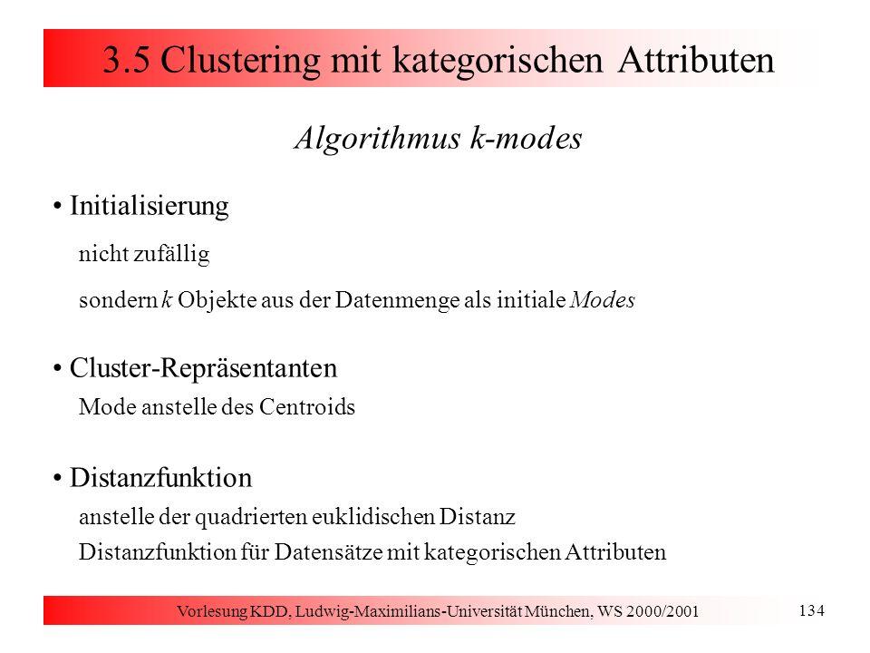 Vorlesung KDD, Ludwig-Maximilians-Universität München, WS 2000/2001 134 3.5 Clustering mit kategorischen Attributen Algorithmus k-modes Initialisierun