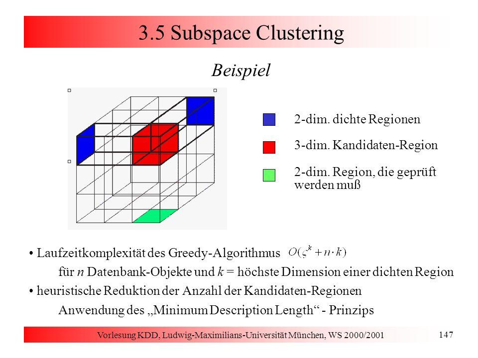 Vorlesung KDD, Ludwig-Maximilians-Universität München, WS 2000/2001 147 3.5 Subspace Clustering Beispiel Laufzeitkomplexität des Greedy-Algorithmus fü