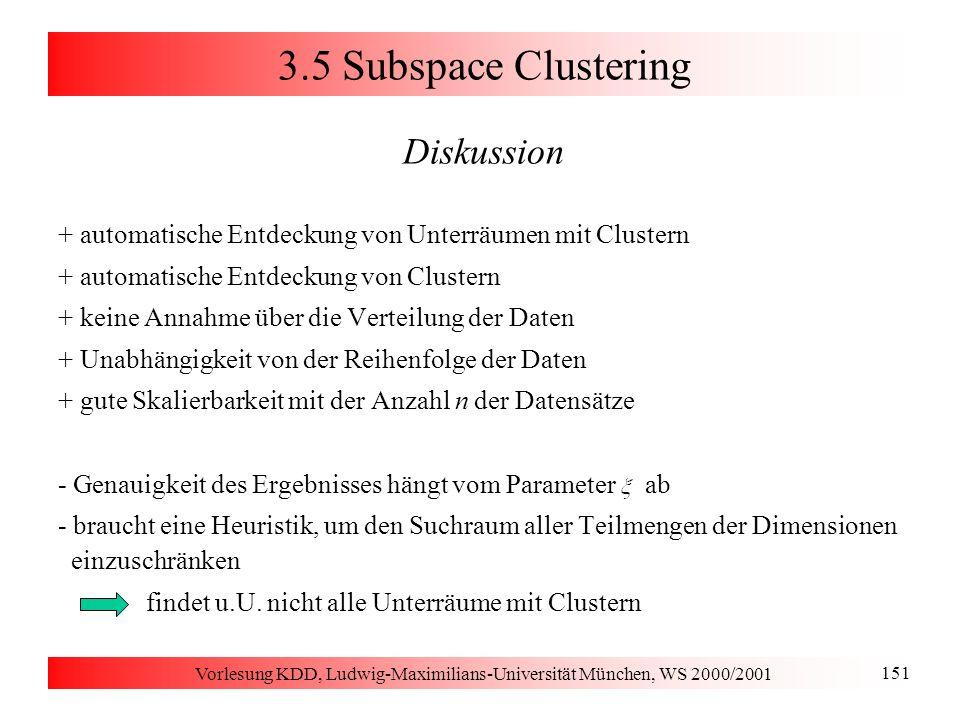 Vorlesung KDD, Ludwig-Maximilians-Universität München, WS 2000/2001 151 3.5 Subspace Clustering Diskussion + automatische Entdeckung von Unterräumen m