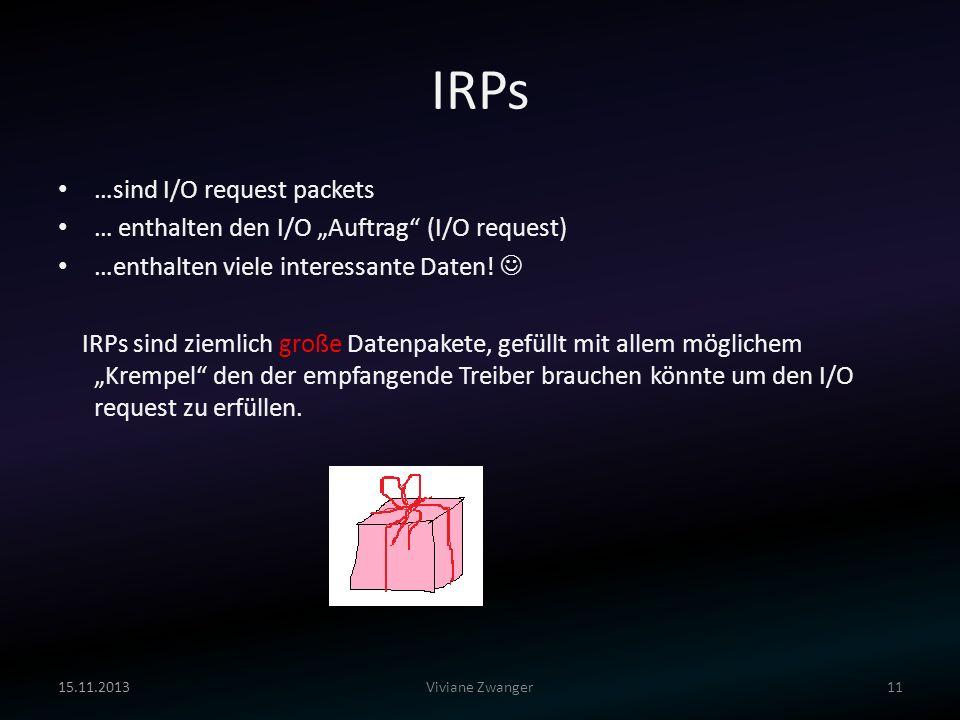 IRPs …sind I/O request packets … enthalten den I/O Auftrag (I/O request) …enthalten viele interessante Daten! IRPs sind ziemlich große Datenpakete, ge