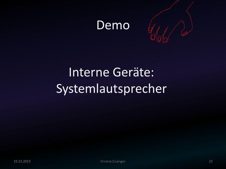 15.11.201320Viviane Zwanger Interne Geräte: Systemlautsprecher Demo