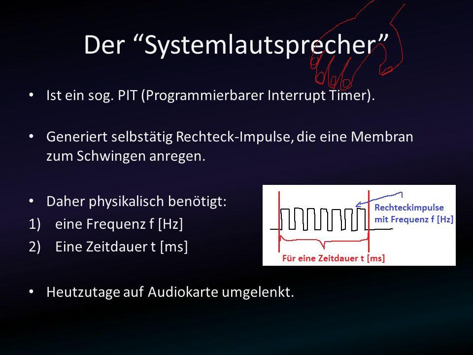 Der Systemlautsprecher Ist ein sog. PIT (Programmierbarer Interrupt Timer). Generiert selbstätig Rechteck-Impulse, die eine Membran zum Schwingen anre