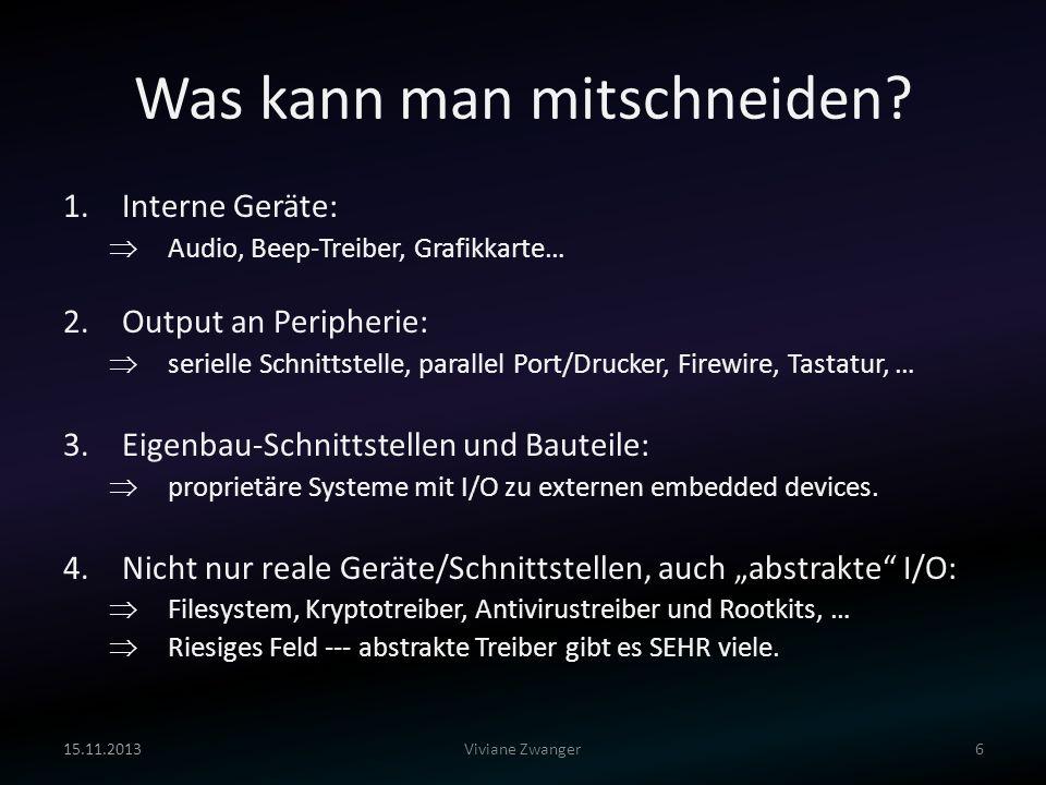 Was kann man mitschneiden? 1.Interne Geräte: Audio, Beep-Treiber, Grafikkarte… 2.Output an Peripherie: serielle Schnittstelle, parallel Port/Drucker,
