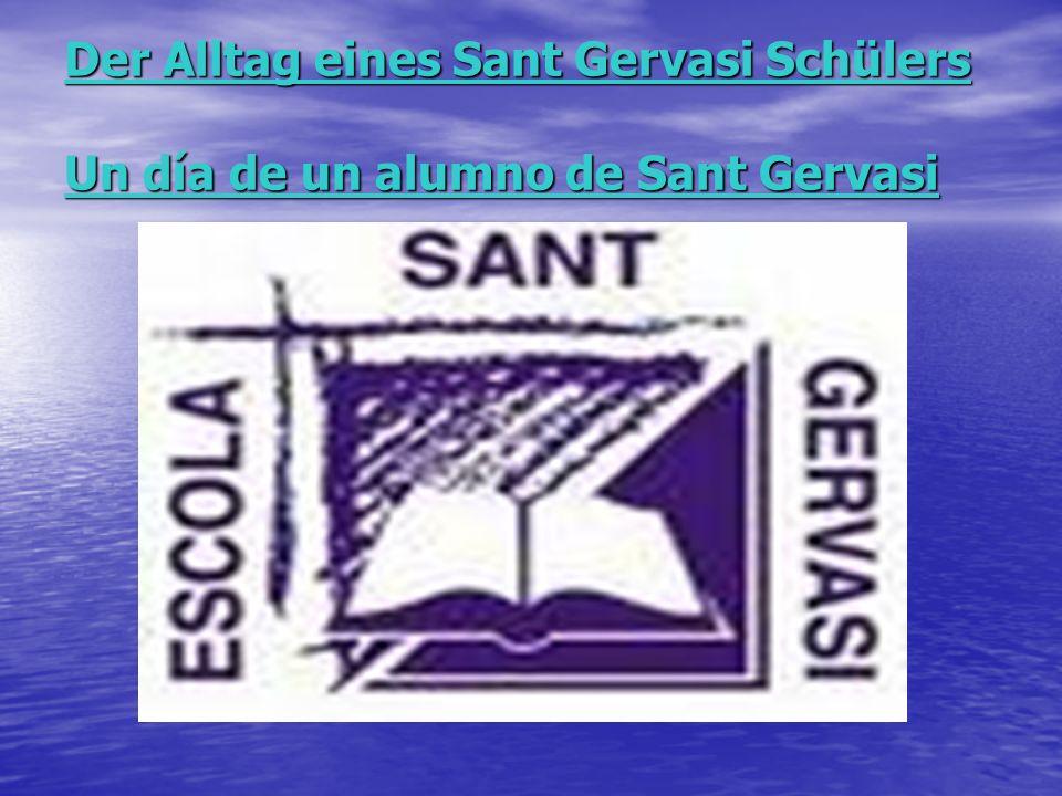 Der Alltag eines Sant Gervasi Schülers Un día de un alumno de Sant Gervasi