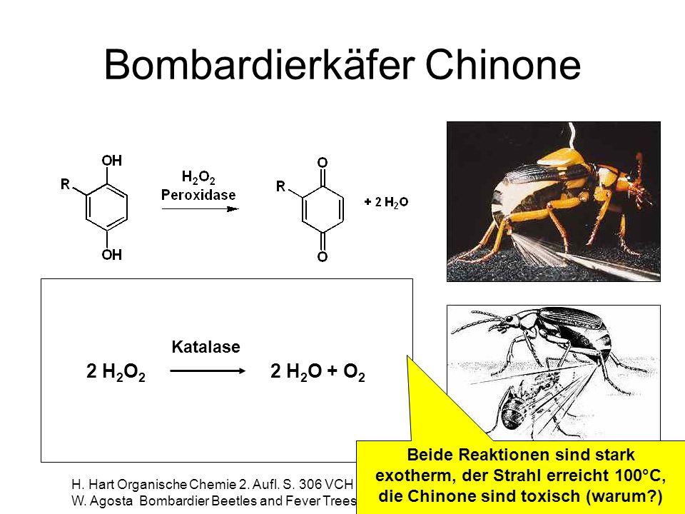 Bombardierkäfer Chinone H. Hart Organische Chemie 2. Aufl. S. 306 VCH 2002 W. Agosta Bombardier Beetles and Fever Trees 1996 2 H 2 O 2 2 H 2 O + O 2 K