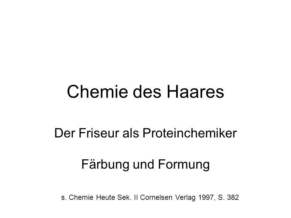 Chemie des Haares Der Friseur als Proteinchemiker Färbung und Formung s. Chemie Heute Sek. II Cornelsen Verlag 1997, S. 382
