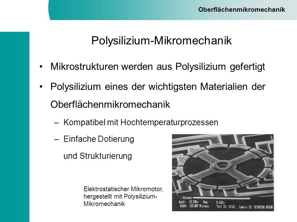 Oberflächenmikromechanik Polysilizium-Mikromechanik Mikrostrukturen werden aus Polysilizium gefertigt Polysilizium eines der wichtigsten Materialien d