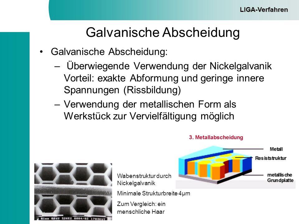 Galvanische Abscheidung Galvanische Abscheidung: – Überwiegende Verwendung der Nickelgalvanik Vorteil: exakte Abformung und geringe innere Spannungen