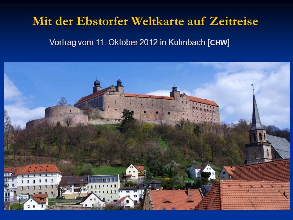 Mit der Ebstorfer Weltkarte auf Zeitreise Vortrag vom 11. Oktober 2012 in Kulmbach [ CHW ]