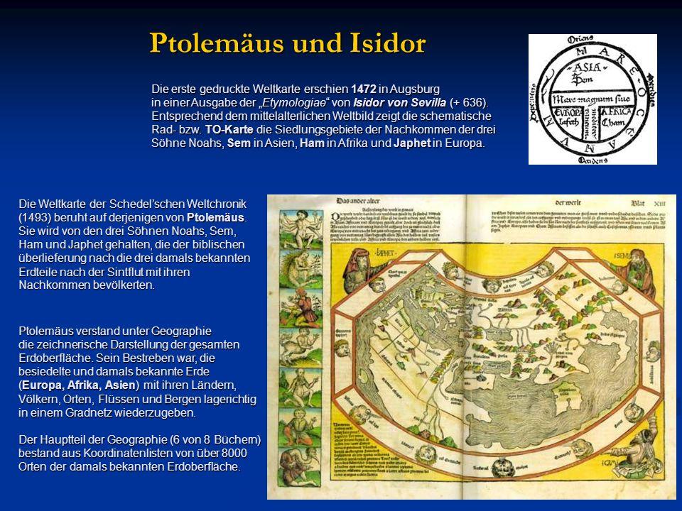 Die erste gedruckte Weltkarte erschien 1472 in Augsburg in einer Ausgabe der Etymologiae von Isidor von Sevilla (+ 636). Entsprechend dem mittelalterl